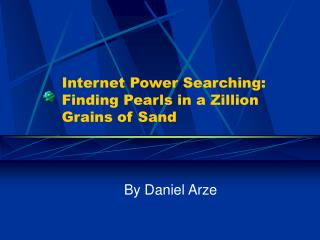 Internet Power Searching: Finding Pearls in a Zillion Grains of Sand