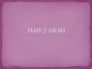 BAB 2 ARAH