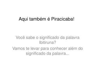 Aqui também é Piracicaba!