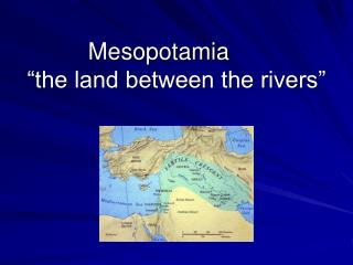 "Mesopotamia	  ""the land between the rivers"""