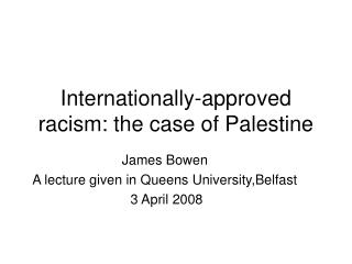 Internationally-approved racism: the case of Palestine