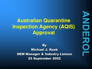 Australian Quarantine Inspection Agency (AQIS) Approval