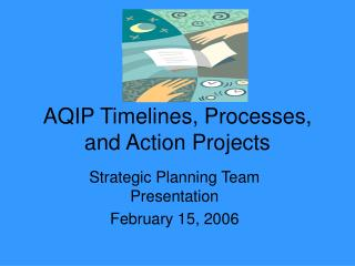 AQIP Timelines, Processes, and Action Projects