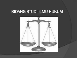 BIDANG STUDI ILMU HUKUM