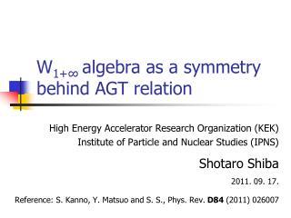 W 1+ ∞  algebra as a symmetry behind AGT relation
