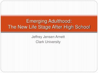 Emerging Adulthood:  The New Life Stage After High School