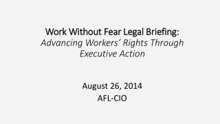 Work Without Fear Legal Briefing: Advancing Workers' Rights Through Executive Action