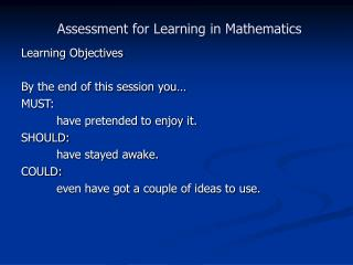 Learning Objectives By the end of this session you� MUST: have pretended to enjoy it. SHOULD: