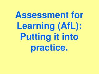 Assessment for Learning (AfL): Putting it into practice.