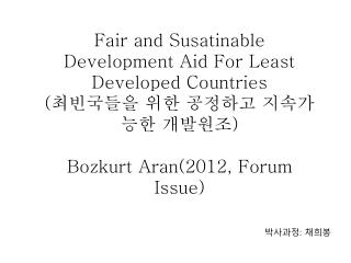 Fair and Susatinable Development Aid For Least Developed Countries ( 최빈국들을 위한 공정하고 지속가능한 개발원조 )