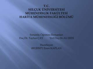 Sorumlu Öğretim Elemanları Doç.Dr. Tayfun  ÇAY           Yrd. Doç.Dr .Ali  ERDİ Hazırlayan