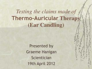 Testing the claims made of  Thermo-Auricular  Therapy (Ear Candling)