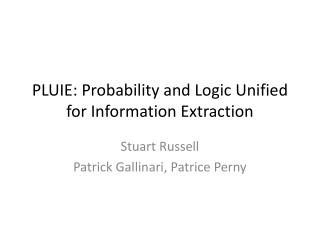 PLUIE: Probability and Logic Unified for Information Extraction