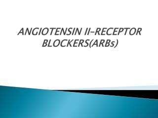 ANGIOTENSIN II–RECEPTOR BLOCKERS(ARBs)
