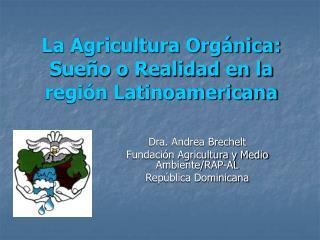 La Agricultura Orgánica: Sueño o Realidad en la región Latinoamericana