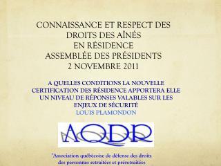 CONNAISSANCE ET RESPECT DES DROITS DES AÎNÉS EN RÉSIDENCE ASSEMBLÉE DES PRÉSIDENTS 2 NOVEMBRE 2011