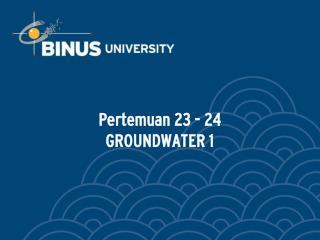 Pertemuan 23 - 24 GROUNDWATER 1
