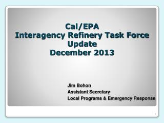 Cal/EPA Interagency Refinery Task Force Update December 2013