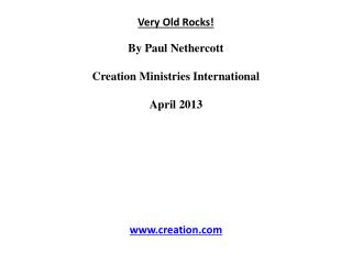 Very Old Rocks! By Paul  Nethercott Creation Ministries International April 2013