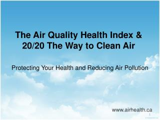 The Air Quality Health Index &  20/20 The Way to Clean Air