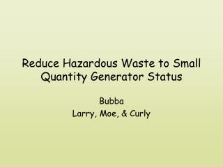 Reduce Hazardous Waste to Small Quantity Generator Status