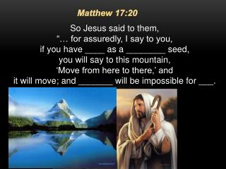 """So Jesus said to them,  """"… for assuredly, I say to you,  if you have ____ as a ________ seed,"""
