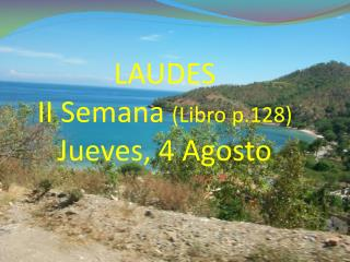 LAUDES II  Semana ( Libro  p.128) Jueves , 4  Agosto