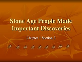 Stone Age People Made Important Discoveries