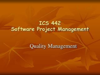 ICS 442  Software Project Management