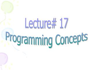 Lecture# 17 Programming Concepts
