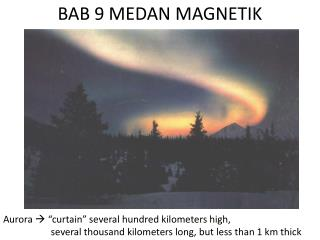 Aurora  ? �curtain� several hundred kilometers high,