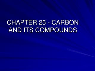 CHAPTER 25 - CARBON AND ITS COMPOUNDS