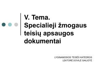 V. Tema. Specialieji žmogaus teisių apsaugos dokumentai