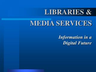 LIBRARIES & MEDIA SERVICES