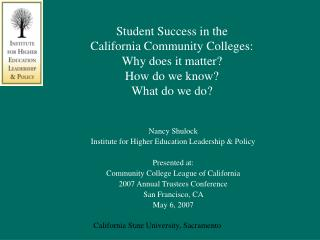Nancy Shulock Institute for Higher Education Leadership & Policy Presented at: