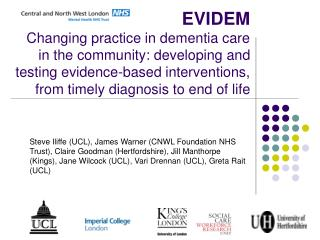 EVIDEM Changing practice in dementia care in the community: developing and testing evidence-based interventions, from ti
