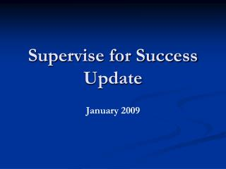Supervise for Success Update