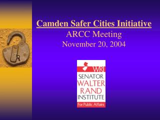 Camden Safer Cities Initiative ARCC Meeting November 20, 2004