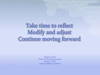 Take time to reflect Modify and adjust Continue moving forward