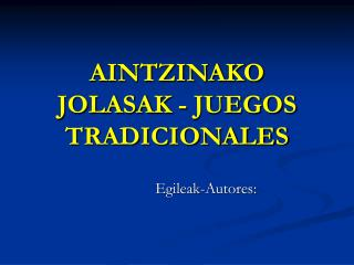 AINTZINAKO JOLASAK - JUEGOS TRADICIONALES