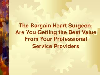 The Bargain Heart Surgeon: Are You Getting the Best Value From Your Professional Service Providers