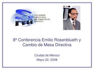 8  Conferencia Emilio Rosenblueth y Cambio de Mesa Directiva