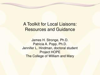 A Toolkit for Local Liaisons: Resources and Guidance  James H. Stronge, Ph.D. Patricia A. Popp, Ph.D. Jennifer L. Hindma