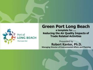 Presented by  Robert Kanter, Ph.D. Managing Director of Environmental Affairs and Planning