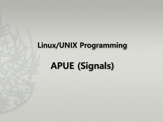 Linux/UNIX Programming APUE (Signals )