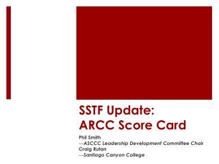 SSTF Update:  ARCC Score Card