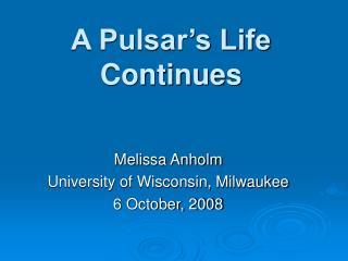 A Pulsar's Life Continues