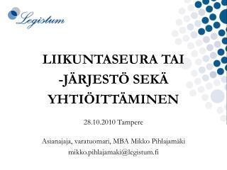 LIIKUNTASEURA TAI  -JÄRJESTÖ SEKÄ  YHTIÖITTÄMINEN 28.10.2010 Tampere