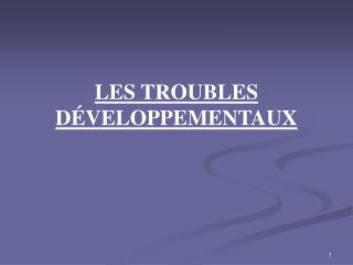 LES TROUBLES D�VELOPPEMENTAUX