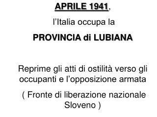 APRILE 1941 ,   l'Italia occupa la PROVINCIA di LUBIANA
